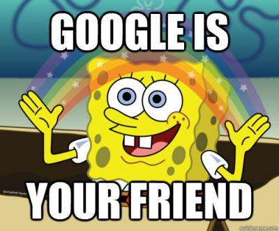 "Spongebob Squarepants meme that says, ""Google is your friend"""
