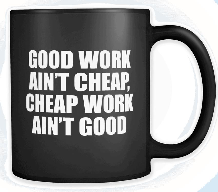 good work aint cheap