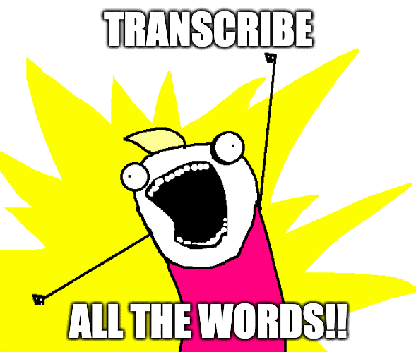transcribe all the words